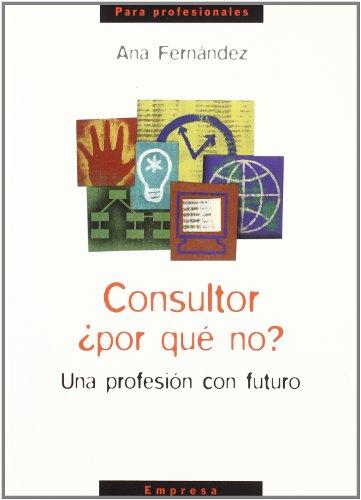 9788484691600: Consultor ¿por Que No? - Una Profesion Con Futuro -
