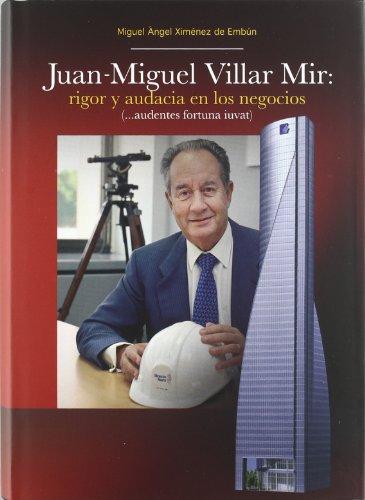 9788484691624: Juan Miguel Villar Mir. Rigor y Audacia en los Negocios.