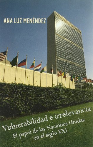 9788484691952: Vulnerabilidad e irrelevancia/ Vulnerability and irrelevance: El Papel De Las Naciones Unidas En El Siglo Xxi/ the Role of the United Nations in the ... Cultura Y Sociedad) (Spanish Edition)