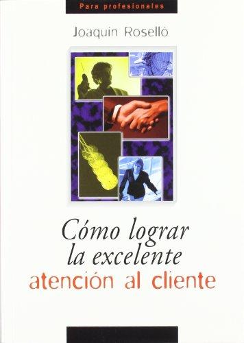9788484692546: Cómo lograr la excelente atención al cliente (Para profesionales)