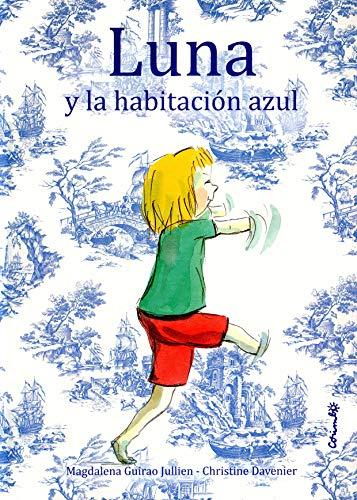 LUNA Y LA HABITACIÓN AZUL: Magdalena Guirao Jullien (aut.); Christine Davenier (il.)
