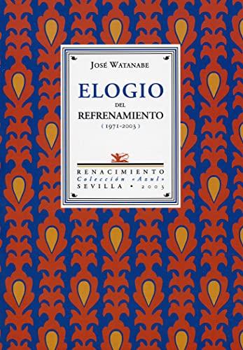 9788484721314: Elogio del refrenamiento (1971-2003). Selección y presentación de Eduardo Chirinos.