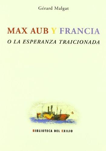 9788484722922: Max Aub y Francia o la esperanza traicionada. Prólogo de Jacques Maurice
