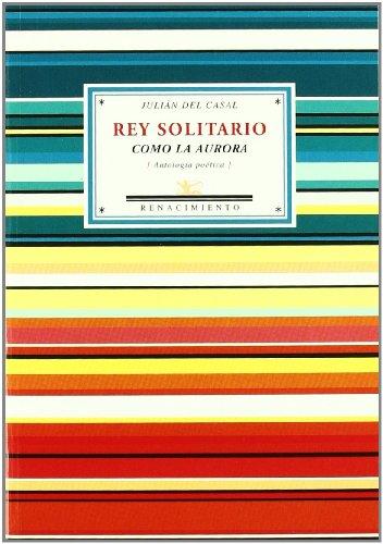 9788484724773: Rey Solitario Como La Aurora (Antologías)