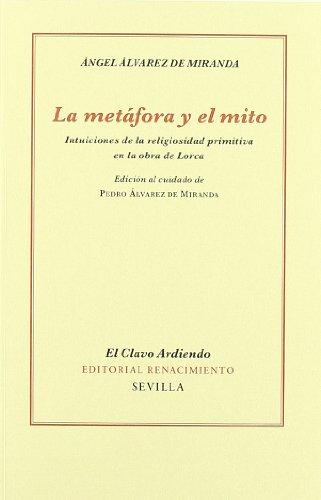 9788484726234: La Metáfora y El Mito: Intuiciones de la religiosidad primitiva en la obra de Lorca (El Clavo Ardiendo)
