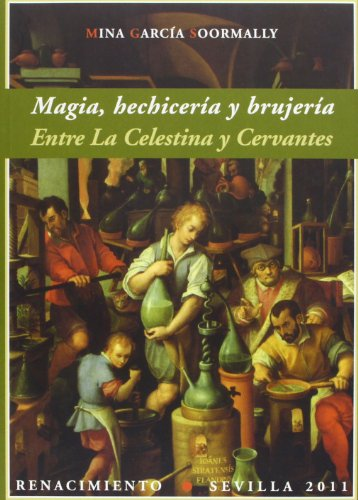 9788484726487: Magia, hechiceria y brujeria / Magic, Sorcery and Witchcraft: Entre la Celestina y Cervantes / Between La Celestina and Cervantes (Renacimiento / Renaissance) (Spanish Edition)