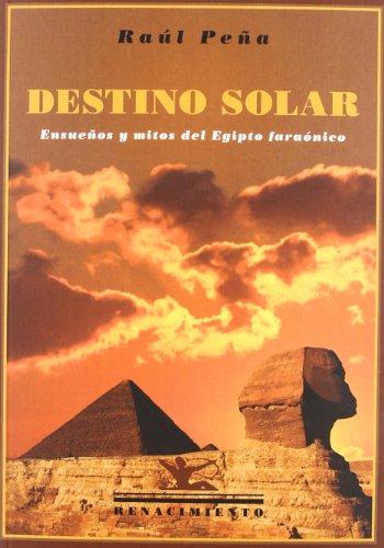 9788484726869: Destino solar: Ensueños y mitos del Egipto faraónico (Los Viajeros)