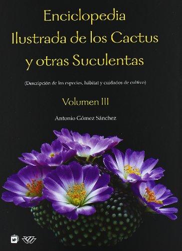 Enciclopedia ilustrada de los cactus y otras suculentas / Illustrated Encyclopedia of Cacti and other Succulents: Descripcion De Las Especies, Habitat . and Cultivation Care (Spanish Edition) - Sanchez, Antonio Gomez