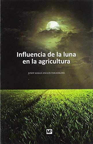 9788484764069: Influencia de la luna en la agricultura: y otros temas de principal interés para el campesino y gentes de ciudad (Agroguias Mundi Prensa)