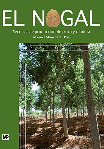 9788484765165: El nogal. Técnicas de producción de fruto y madera (Agricultura)