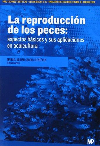 9788484766308: La Reproducción De Los Peces. Aspectos Básicos Y Sus Aplicaciones En Acuicultura