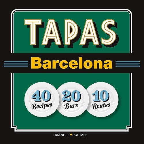 9788484785965: Tapas Barcelona : 40 Recipes 20 Bars 10 Routes