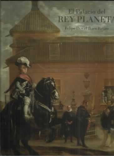 9788484800835: El palacio del rey planeta. Felipe IV y el Buen Retiro