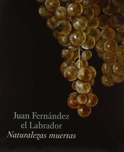 9788484802600: Juan Fernandez El Labrador: Naturalezas Muertas