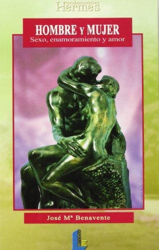 Hombre Y Mujer. Sexo, enamoramiento y amor.: José María Benavente