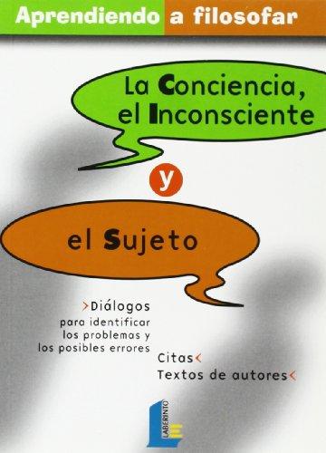 9788484832287: Conciencia, el inconsciente y el sujeto, la (Aprendiendo a filosofar)