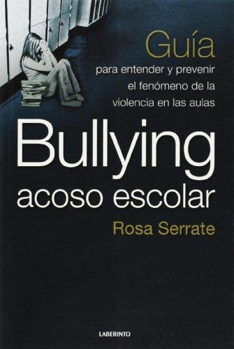 Bullying : acoso escolar : guía para entender y prevenir el fenómeno de la violencia ...
