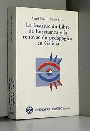 9788484851776: La institucion libre de enseñanza y la renovacion pedagogica en Galicia