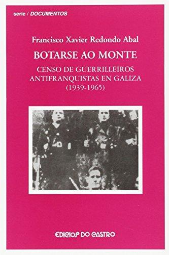 9788484852315: Botarse Ao Monte: Censo de Guerrilleiros Antifranquistas Na Galiza (1939-1965)