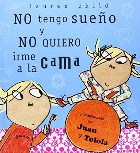 No Tengo Sueno y Nomquiero Irme a la Cama = I Am Not Sleepy and I Will Not Go to Bed! (Spanish Edition) (8484880109) by Lauren Child