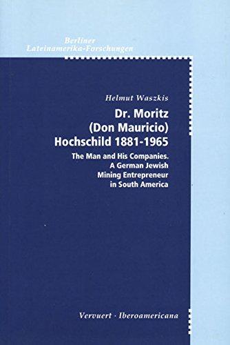 Dr. Moritz (Don Mauricio) Hochschild 1881-1965.: Helmut Waszkis