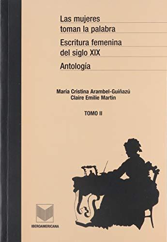 9788484890102: Las mujeres toman la palabra. Vol II.: Antología. Escritura femenina del siglo XIX en Hispanoamérica.: 2 (Antologia)