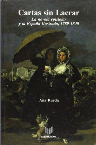 9788484890188: Cartas sin lacrar. La novela epistolar y la Espana ilustrada, 1789-1840. (Spanish Edition)