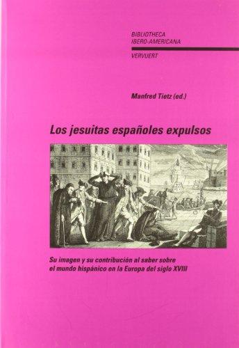 9788484890317: Los jesuitas españoles expulsos. Su imagen y su contribución al saber sobre el mundo hispánico en la Europa del siglo XVIII. (Bibliotheca Ibero-Americana)