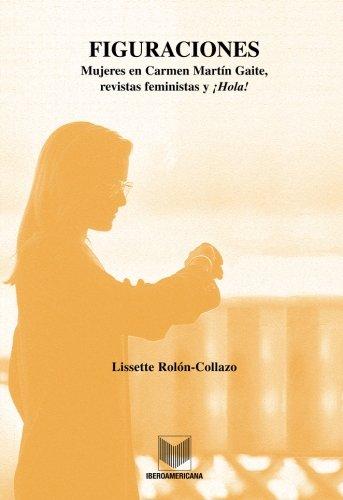 9788484890478: Figuraciones, mujeres en Carmen Martin Gaite, revistas feministas y Hola! (Spanish Edition)