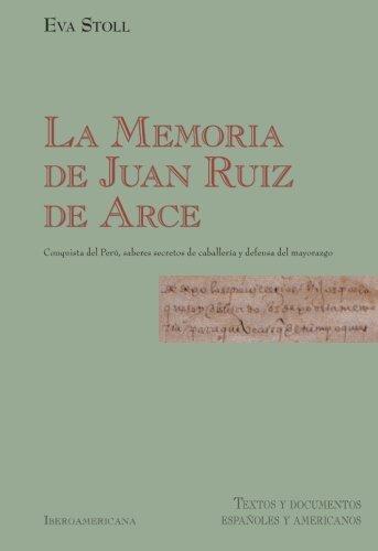 9788484890508: La Memoria de Juan Ruiz. Conquista del Peru, saberes secretos de caballeria y defensa del mayorazgo (Spanish Edition)