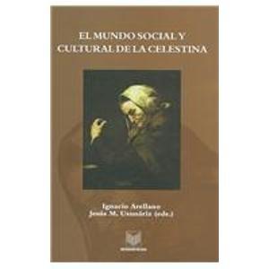 9788484890751: El mundo social y cultural de La Celestina: actas del Congreso Internacional, Universidad de Navarra, junio 2001