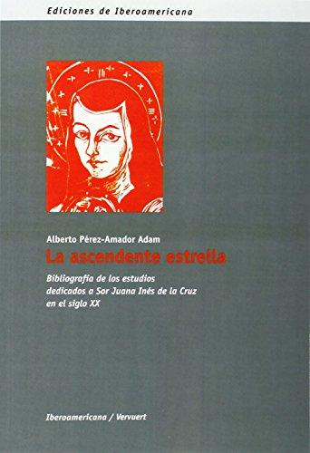 La ascendente estrella. Bibliografia de los estudios dedicados a Sor Juana Ines de la Cruz en el ...