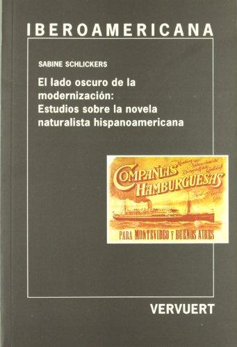 9788484891031: El lado oscuro de la modernización: Estudios sobre la. novela naturalista hispanoamericana. (Ediciones de Iberoamericana. A, Historia y crítica de la literatura)
