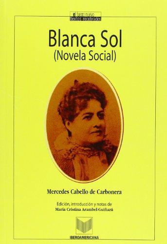 Blanca Sol (Novela social). (Coleccion el Fuego Nuevo) (Spanish Edition): Mercedes Cabello de ...