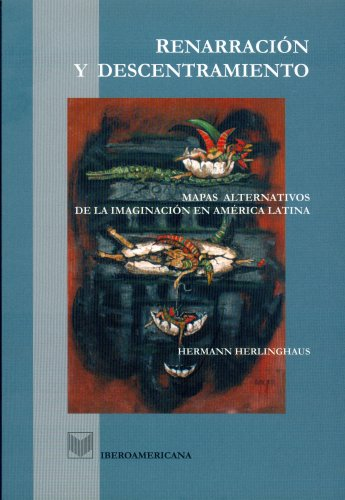 9788484891178: Renarracion y descentramiento. Mapas alternativos de la imaginacion en America Latina (Spanish Edition)