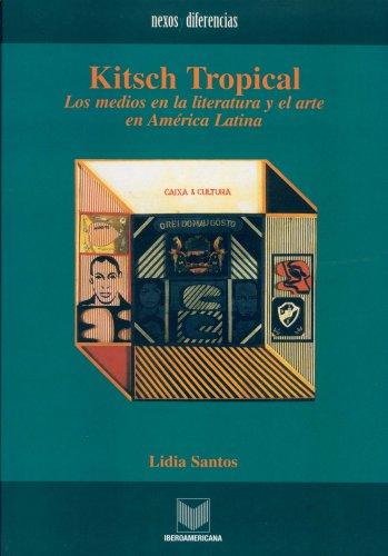 9788484891185: Kitsch Tropical. Los medios en la literatura y el arte de America Latina (Nexos y Diferencias) (Spanish Edition)