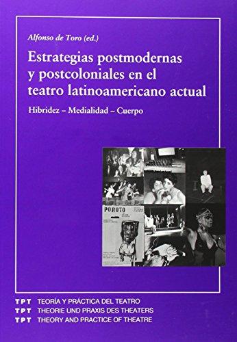 9788484891253: Estrategias postmodernas y postcoloniales en el teatro latinoamericano actual. Hibridez-Medialidad-Cuerpo. (Teoría y práctica del teatro)