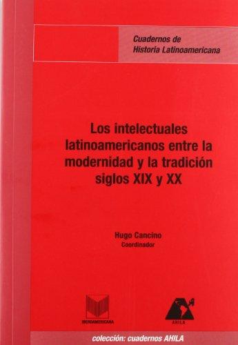 9788484891277: Los intelectuales latianoamericanos entre la modernidad y la tradición, siglos XIX y XX