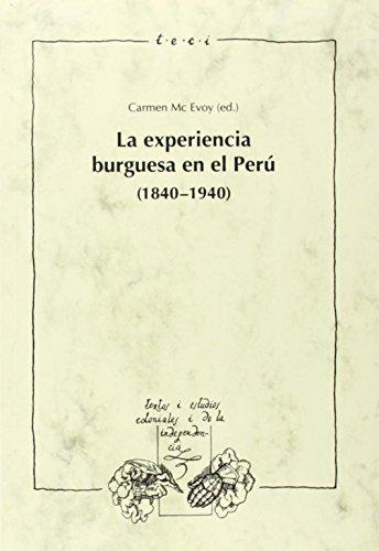 La experiencia burguesa en el Peru (1840-1940). (Textos y Estudios Coloniales y de la Independencia...