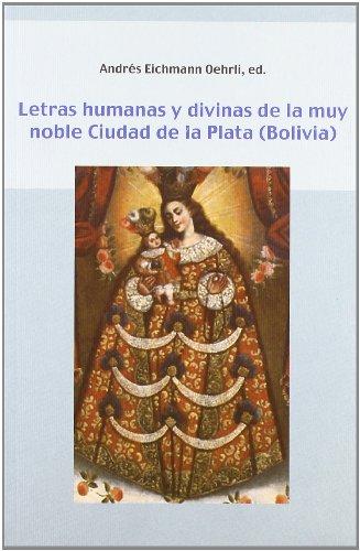 9788484891758: Letras humanas y divinas de la muy noble Ciudad de la Plata . (Biblioteca indiana)