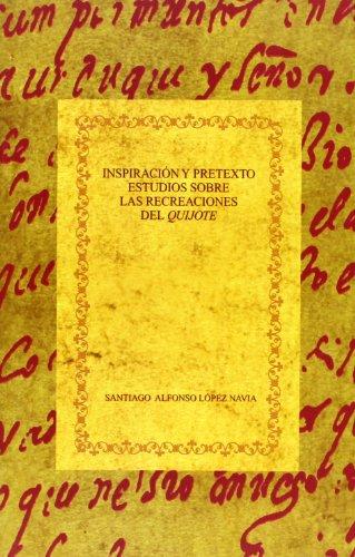 Inspiracion y pretexto. Estudios sobre las recreaciones del Quijote (Spanish Edition): Santiago ...