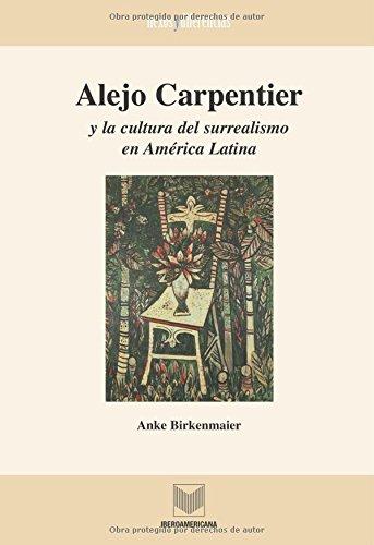 9788484891956: Alejo Carpentier y la cultura del surrealismo en America Latina.
