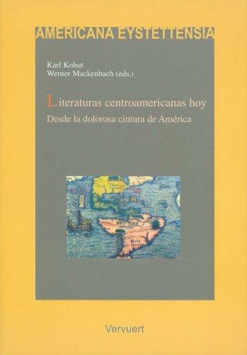 9788484891994: Literaturas centroamericanas hoy. Desde la dolorosa cintura de America. (Spanish Edition)
