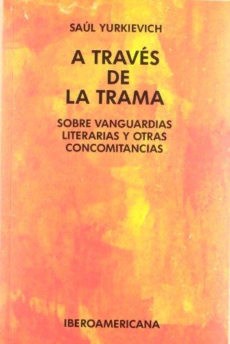 9788484892083: A traves de la trama. Sobre vanguardias literarias y otras concomitancias. (Spanish Edition)