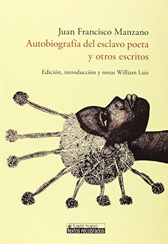 Autobiografía del esclavo poeta y otros escritos: Juan Francisco. Manzano