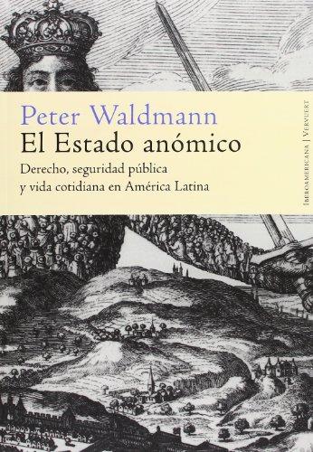 9788484892427: El Estado anómico. Derecho, seguridad pública y vida cotidiana en América Latina. 2ª edición revisada.