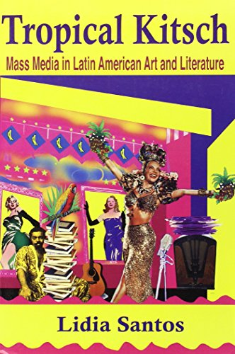 Tropical Kitsch: Mass Media in Latin American: Lidia Santos