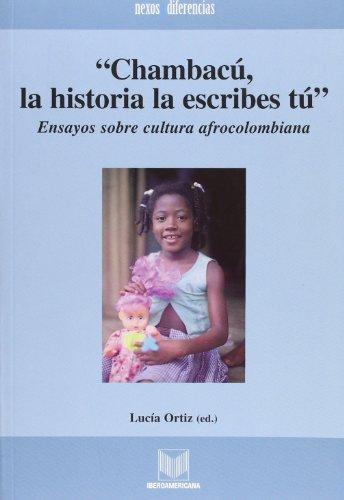 9788484892663: Chambacu, la historia la escribes tu. Ensayos sobre cultura afrocolombiana (Spanish Edition)