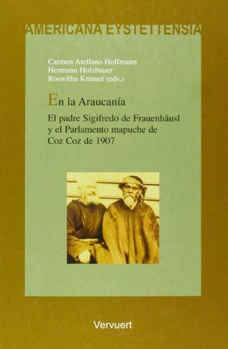 9788484892786: En la Araucanía. El padre Sigifredo de Frauenhäusl y el Parlamento mapuche de Coz Coz de 1907. (Americana Eystettensia. Serie C, Textos)