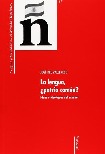 9788484893066: La lengua, ¿patria común?: Ideas e ideologías del español. (Lengua y Sociedad en el Mundo Hispánico)